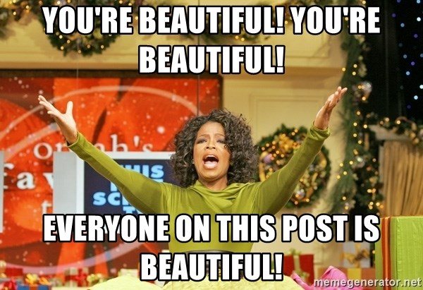 Oprah Gives Away Stuff - You're Beautiful! You're Beautiful! EVERYONE ON THIS POST IS BEAUTIFUL!