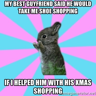 yAy FoR LifE BunNy - my best guyfriend said he would take me shoe shopping if i helped him with his xmas shopping