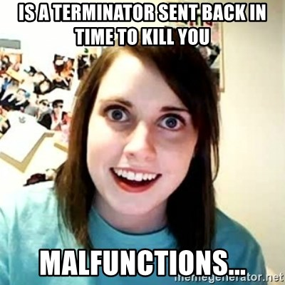 Overly Attached Girlfriend 2 - is a terminator sent back in time to kill you malfunctions...