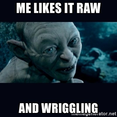 gollum - Me likes it raw and wriggling
