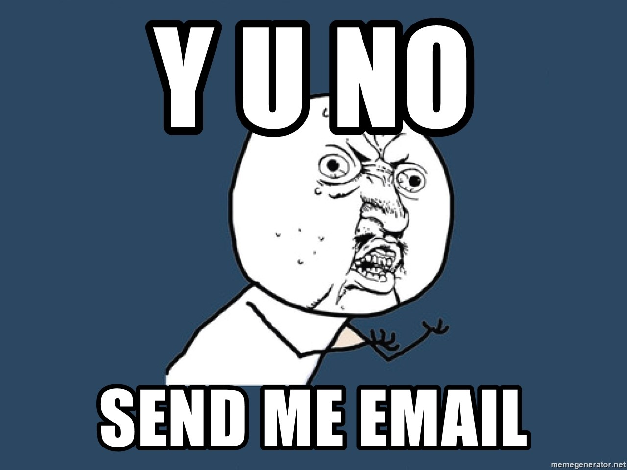 Y U No - Y U NO send me email