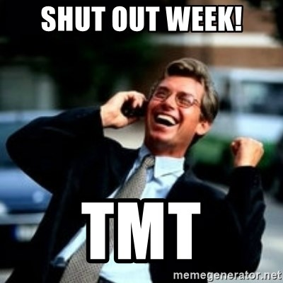 HaHa! Business! Guy! - Shut out week! TMT