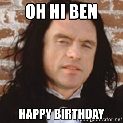 Disgusted Tommy Wiseau - oh hi ben happy birthday