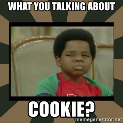 What you talkin' bout Willis  - what you talking about cookie?