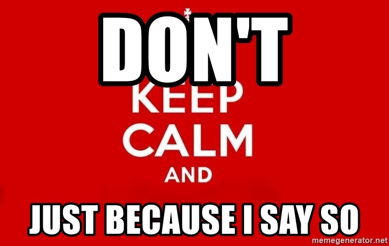 Keep Calm 3 - DON'T JUST BECAUSE I SAY SO
