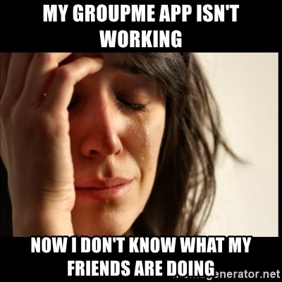 My groupme app isn't working Now I don't know what my
