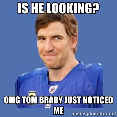 Eli troll manning - Is he looking? Omg tom brady just noticed me