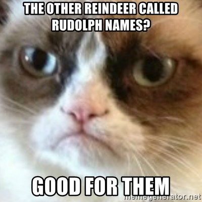 angry cat asshole - The other Reindeer called rudolph names? Good for them