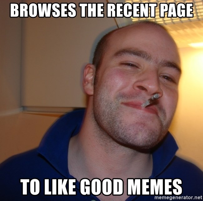 Good Guy Greg - browses the recent page to like good memes