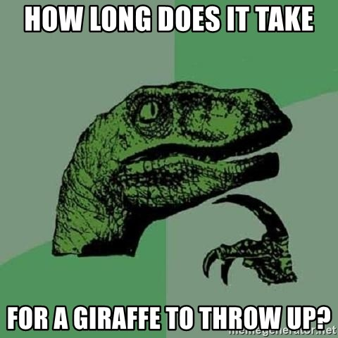 Philosoraptor - How long does it take for a Giraffe to throw up?
