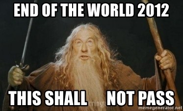 Gandalf - END OF THE WORLD 2012 tHIS SHALL      NOT PASS