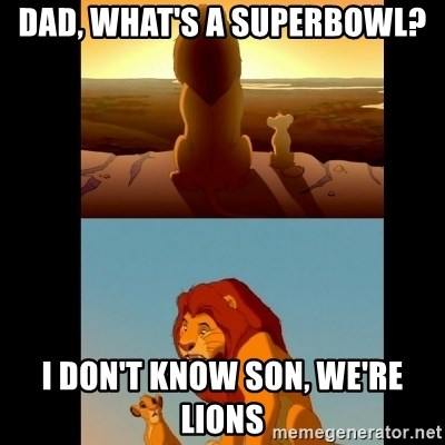 Lion King Shadowy Place - DAD, WHAT'S A SUPERBOWL? I DON'T KNOW SON, WE'RE LIONS