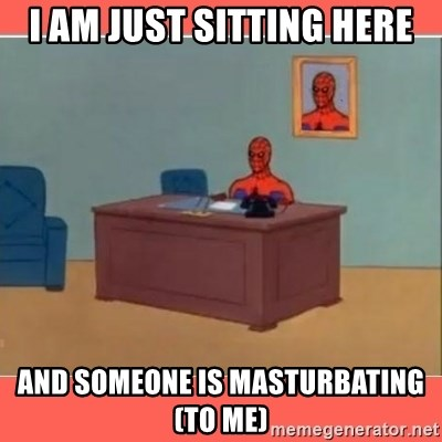 Masturbating Spider-Man - I am just sitting here and someone is masturbating (to me)