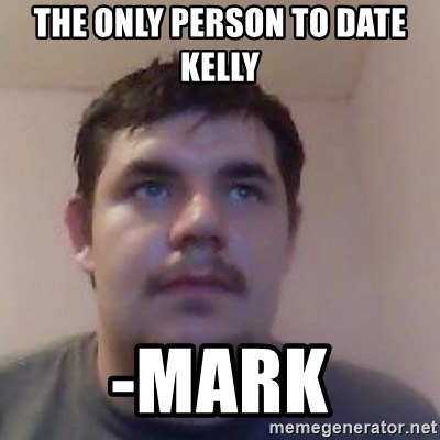 Ash the brit - The only pErsOn to date Kelly  -mark