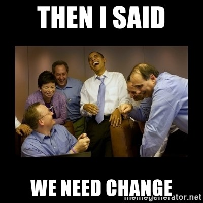 obama laughing  - THEN I SAID WE NEED CHANGE