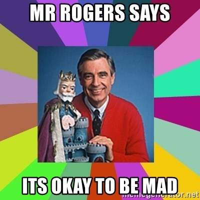mr rogers  - mr rogers says its okay to be mad