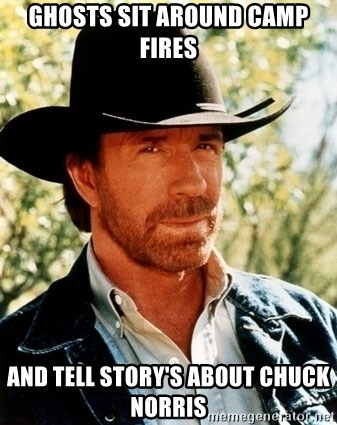 Brutal Chuck Norris - GHOSTS SIT AROUND CAMP FIRES AND TELL STORY'S ABOUT CHUCK NORRIS