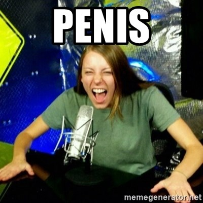 Unfunny/Uninformed Podcast Girl - PENIS