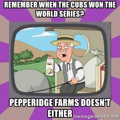 Pepperidge Farm Remembers FG - Remember when the cubs won the world series? pepperidge farms doesn't either