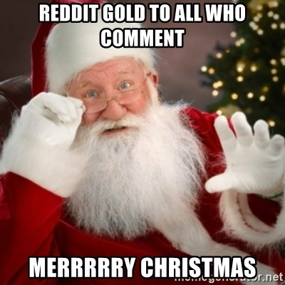 Santa claus - Reddit gold to all who comment Merrrrry Christmas