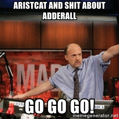 Jim Kramer Mad Money Karma - Aristcat and shit about adderall Go go go!