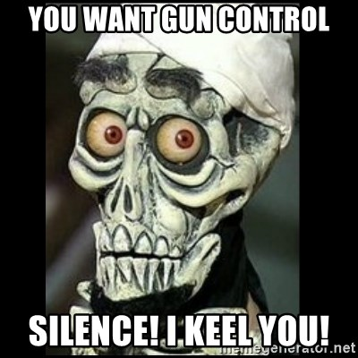 Achmed the dead terrorist - you want gun control Silence! I keel you!