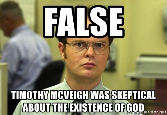 Dwight Meme - FALSE TIMOTHY MCVEIGH WAS SKEPTICAL ABOUT THE EXISTENCE OF GOD
