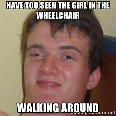 10guy - Have you seen the girl in the wheelchair  Walking around