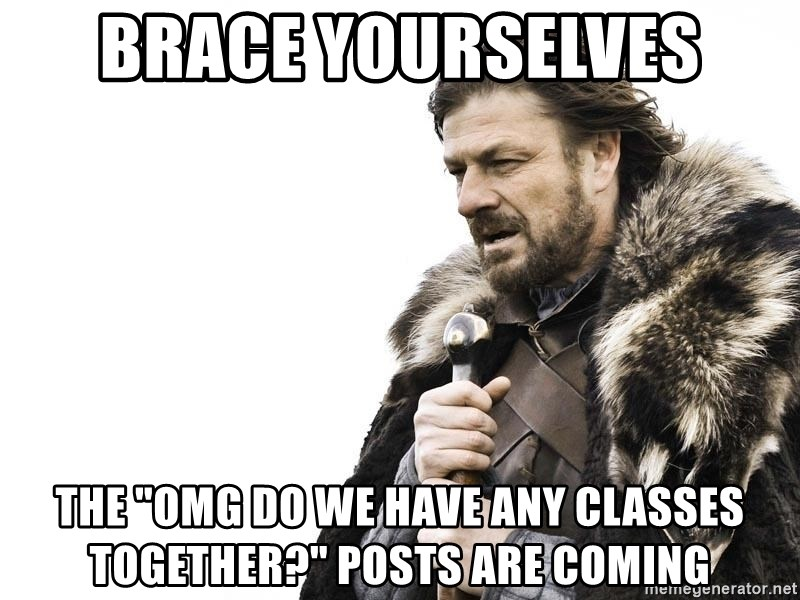 """Winter is Coming - brace yourselves the """"omg do we have any classes together?"""" posts are coming"""
