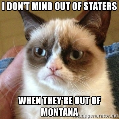 Grumpy Cat  - I don't mind out of staters When they're out of Montana