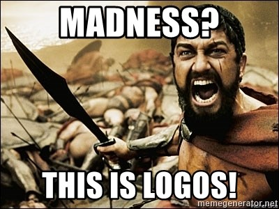 This Is Sparta Meme - madness? THIS IS LOGOS!