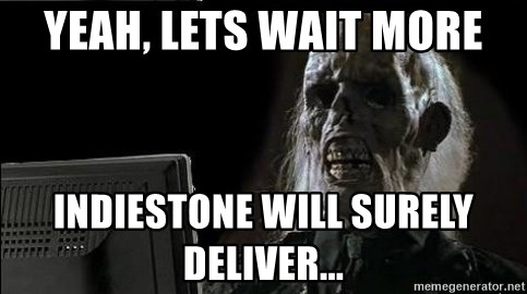 OP will surely deliver skeleton - Yeah, lets wait more IndieStone will surely deliver...