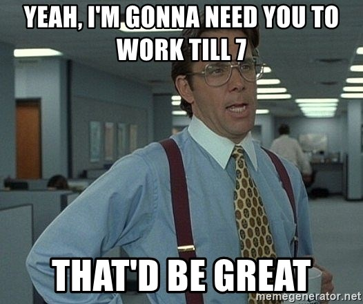 Office Space That Would Be Great - Yeah, I'm gonna need you to work till 7 That'd be great