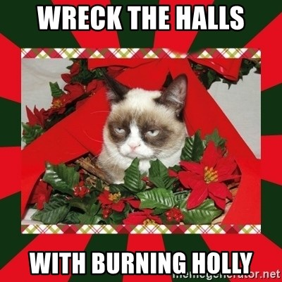 GRUMPY CAT ON CHRISTMAS - Wreck the halls with burning holly