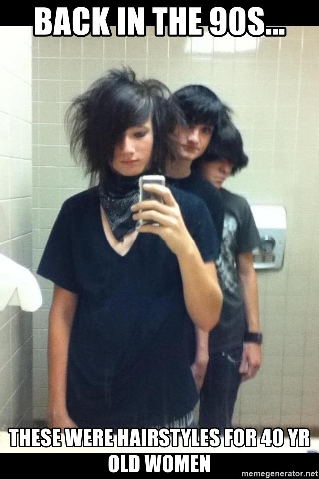 Try Hard Emos - BACK IN THE 90S... THESE WERE HAIRSTYLES FOR 40 YR OLD WOMEN