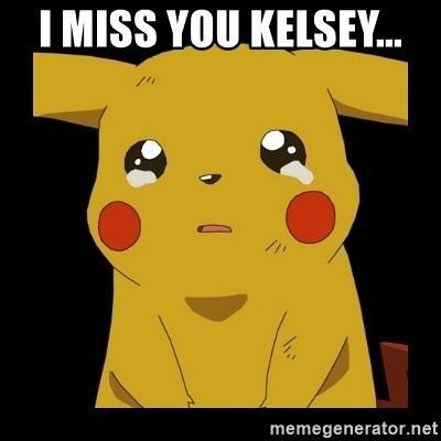 Pikachu crying - i miss you kelsey...