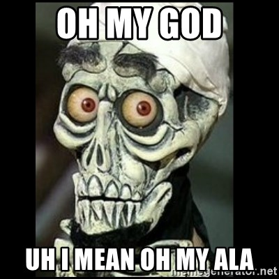 Achmed the dead terrorist - Oh my god Uh i mean oh my ala