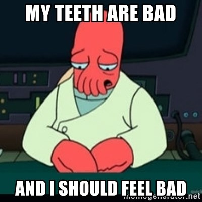 Sad Zoidberg - My teeth are bad And i should feel bad