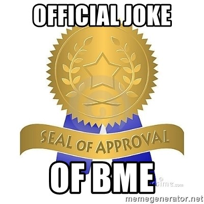 official seal of approval - OFFICIAL JOKE OF BME