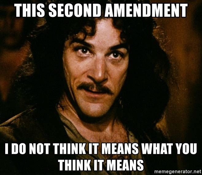 Inigo Montoya - This Second Amendment I do not think it means what you think it means