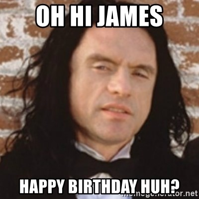 Disgusted Tommy Wiseau - oh hi james happy birthday huh?