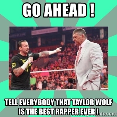 CM Punk Apologize! - GO AHEAD ! TELL EVERYBODY THAT TAYLOR WOLF IS THE BEST RAPPER EVER !