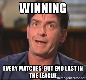 Sheen Derp - Winning every matches, but end last in the league