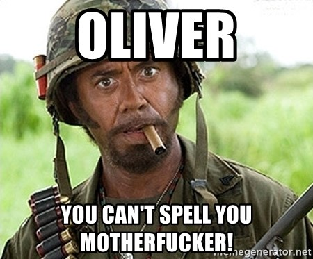 You Just went Full Retard - Oliver you can't spell you motherfucker!