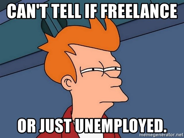 Can't tell if freelance Or just unemployed. - Futurama Fry | Meme Generator