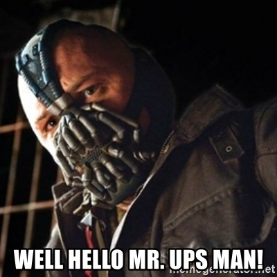 Only then you have my permission to die - Well hello mr. ups man!