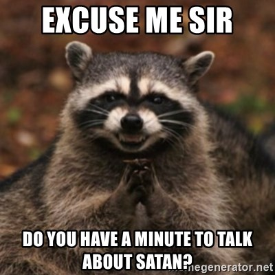 evil raccoon - Excuse me sir  do you have a minute to talk about satan?