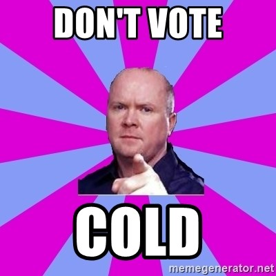 Phil Mitchell - don't vote cold