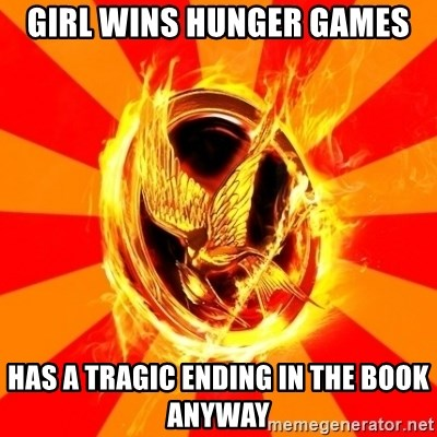 Typical fan of the hunger games - GIRL WINS HUNGER GAMES HAS A TRAGIC ENDING IN THE BOOK ANYWAY