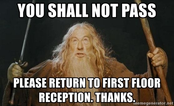 You Shall Not Pass Please Return To First Floor Reception Thanks